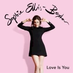 Sophie Ellis-Bextor - Love Is You