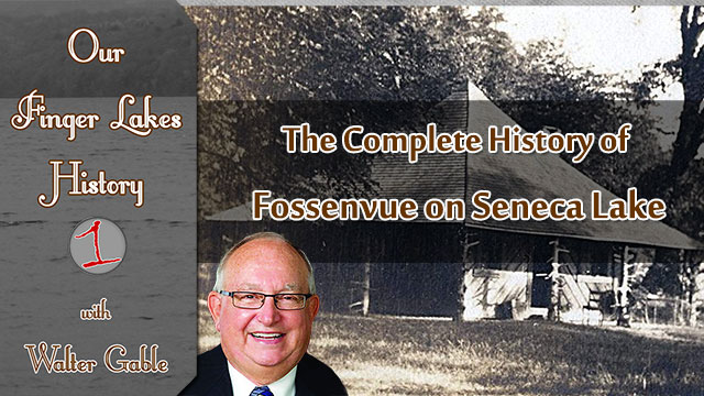 OUR FINGER LAKES HISTORY: Fossenvue on Seneca Lake (podcast)