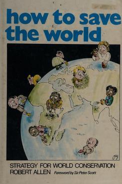 Cover of: How to save the world   Robert Prescott-Allen
